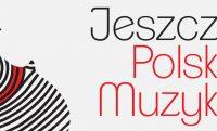 """(Polski) Inauguracja 8. edycji cyklu """"Jeszcze polska muzyka…"""""""